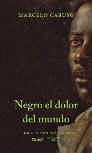 Negro el dolor del mundo: Premio Clarín Novela 2019