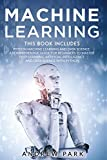 Machine Learning: This Book Includes: Python Machine Learning and Data Science. A Comprehensive Guide for Beginners to Master Deep Learning, Artificial Intelligence and Data Science with Python. - Andrew Park