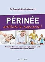 Périnée arrêtons le massacre ! - Prévenir et réparer les erreurs répétées dans la vie quotidienne, la maternité, le sport... de Bernadette de Gasquet