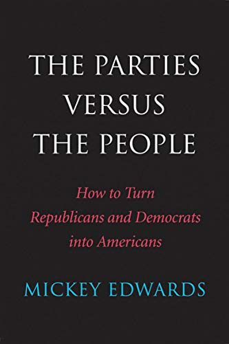 The Parties Versus the People: How to Turn Republicans and Democrats I