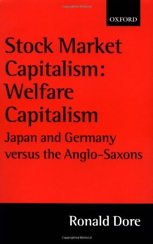 Stock Market Capitalism: Welfare Capitalism: Japan and Germany versus the Anglo-Saxons (Japan Business and Economics Series)