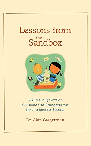 Lessons from the Sandbox: Using the 13 Gifts of Childhood To Rediscover the Keys to Business Success