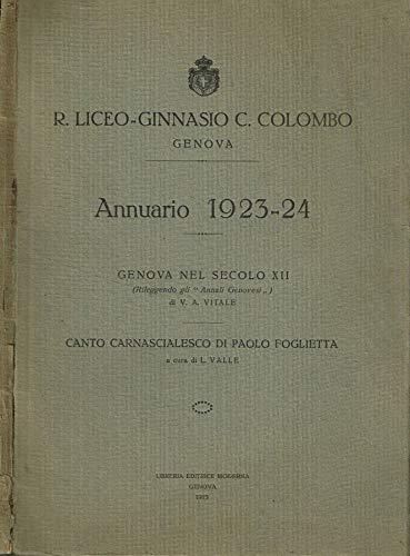 R.Liceo-Ginnasio C.Colombo. Annuario 1923-24. Genova nel secolo XII (di V.A.Vitale). Canto carnascialesco di Paolo Foglietta (di L.Valle).