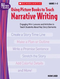 SCHOLASTIC TEACHING RESOURCES USING PICTURE BOOKS TO TEACH NARRAT