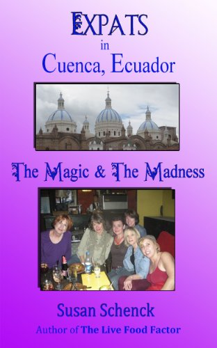 Expats in Cuenca, Ecuador: The Magic & the Madness