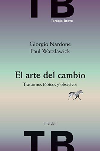 El arte del cambio: Trastornos fóbicos y obsesivos (Terapia Breve) (Spanish Edition)