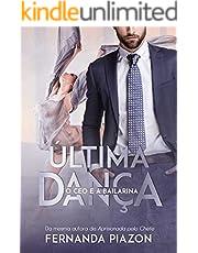 ÚLTIMA DANÇA: O CEO e a Bailarina (Livro único) (Portuguese Edition)