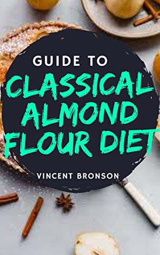 Guide to Classical Almond Flour Cookbook: Almond flour is particularly rich in vitamin E, a group of fat-soluble compounds that act as antioxidants in your body.