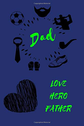 Dad Love Hero Father: Notebook, Journal, Diary, Gift For Men Father Daddy