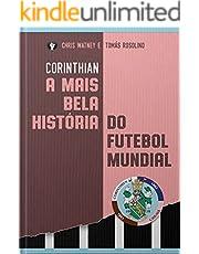 Corinthian: A história do Sport Club Corinthians Paulista começa antes de 1910 (Portuguese Edition)