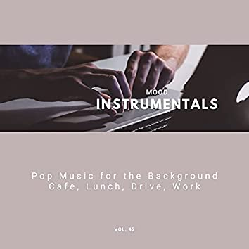 Mood Instrumentals: Pop Music For The Background - Cafe, Lunch, Drive, Work, Vol. 42