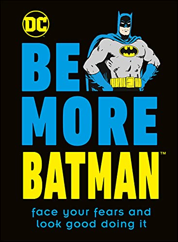 Be More Batman: Face Your Fears and Look Good Doing It (English Edition)