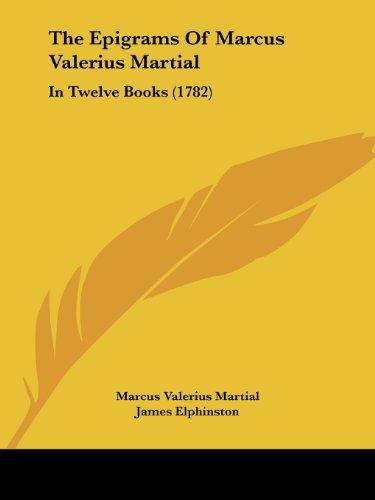 The Epigrams Of Marcus Valerius Martial: In Twelve Books (1782)