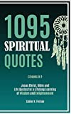 1095 Spiritual Quotes: Jesus Christ, Bible and Life Quotes for a Lifelong Learning of Wisdom and...