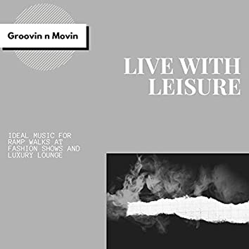 Live With Leisure (Ideal Music For Ramp Walks At Fashion Shows And Luxury Lounge)