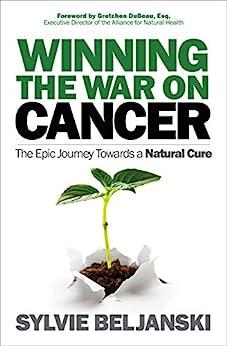 Winning the War on Cancer: The Epic Journey Towards a Natural Cure by [Sylvie Beljanski, Gretchen DuBeau]