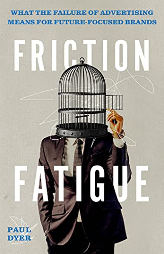 Friction Fatigue: What the Failure of Advertising Means for Future-Focused Brands