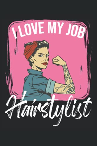I Love My Job Hairstylist: Notebook or Journal 6 x 9' 110 Pages Wide Lined Interior Flexible Paperback Matte Finish Writing Composition Note Keeping List Keeping Scheduling Studies Research Workbook