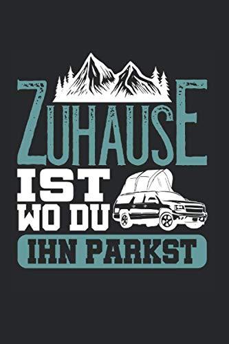 Zuhause Ist Wo Du Ihn Parkst: Zelten & Dachzelt Camping Notizbuch 6'x9' Camping Fan Geschenk Für Berge & Autodachzelt