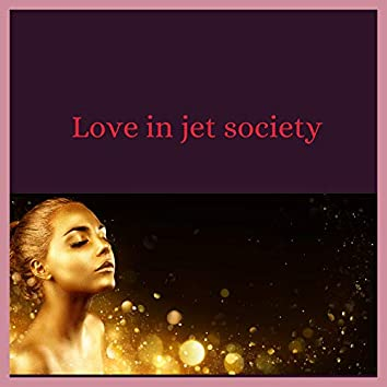 Love In Jet Society