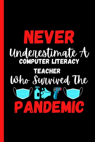 Compare Textbook Prices for Teacher Gifts: Never Underestimate A Computer Literacy Teacher Who Survived The Pandemic: Title Teacher Appreciation Gifts From Students son daughter ... for Men Women Funny Gag Gifts Alternative  ISBN 9798517991942 by Publishing House, Maliha Ruhi