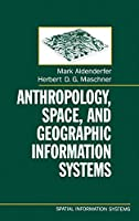 Anthropology, Space, and Geographic Information Systems (Spatial Information Systems)