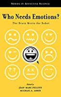 Who Needs Emotions?: The Brain Meets the Robot (Series in Affective Science)