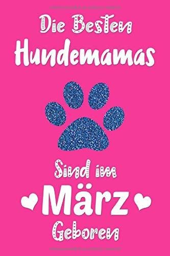 Die besten Hundemamas sind im März geboren: Lustige Hunde Geschenk für Frauen | Liniertes Notizbuch | Geburtstagsgeschenk für Hundeliebhaberin und Hundebesitzerin