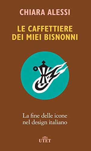 Le caffettiere dei miei bisnonni: La fine delle icone nel design italiano