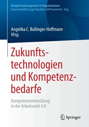 Zukunfts-technologien und Kompetenz-bedarfe: Kompetenzentwicklung in der Arbeitswelt 4.0 (Kompetenzmanagement in Organisationen)