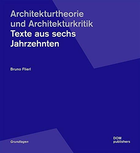 Architekturtheorie und Architekturkritik: Texte aus sechs Jahrzehnten (Grundlagen/Basics)