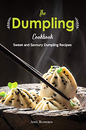 The Dumpling Cookbook: Sweet and Savoury Dumpling Recipes (English Edition)