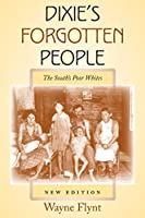 Dixie's Forgotten People, New Edition: The South's Poor Whites (Minorities in Modern America)