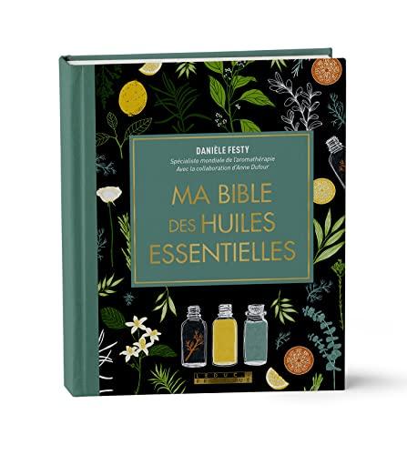 Ma bible des huiles essentielles - Edition de luxe: L'édition enrichie du livre de référence, illustrée et 100% en couleurs