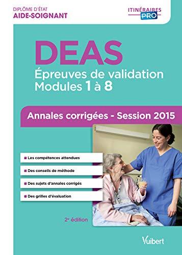 Diplôme d'État d Aide-soignant - DEAS - Épreuves de validation - Modules 1 à 8 - Annales corrigées - Session 2015