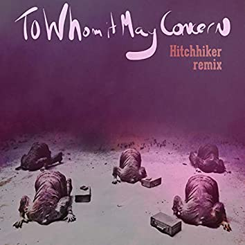 To Whom It May Concern - Hitchhiker Remix