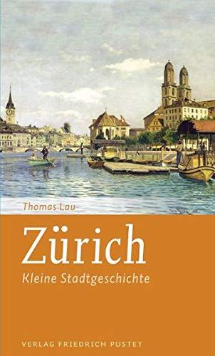 Zürich: Kleine Stadtgeschichte (Kleine Stadtgeschichten)