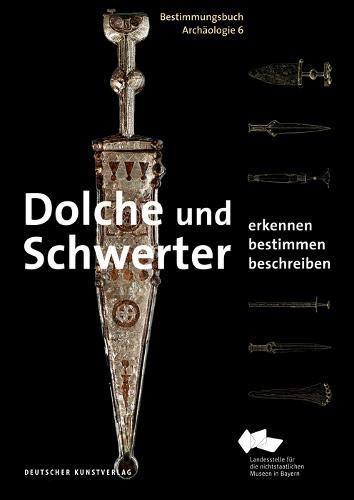 Dolche und Schwerter: Erkennen. Bestimmen. Beschreiben (Bestimmungsbuch Archäologie, Band 6)