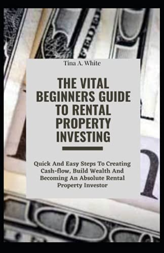 Real Estate Investing Books! - The Vital Beginners Guide To Rental Property Investing: Quick And Easy Steps To Creating Cash-flow, Build Wealth And Becoming An Absolute Rental Property Investor