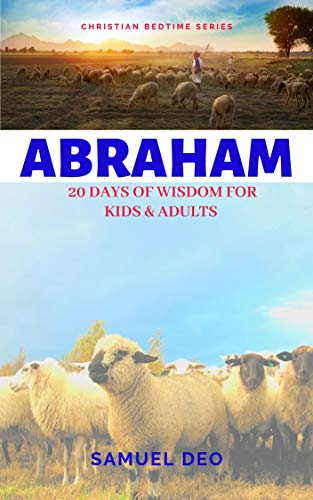 ABRAHAM: 20 DAYS OF WISDOM FOR KIDS AND ADULTS (CHRISTIAN BEDTIME SERIES) (English Edition)