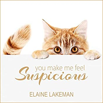 You Make Me Feel Suspicious