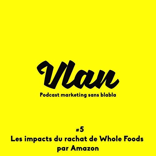 Les impacts du rachat de Whole Foods par Amazon audiobook cover art