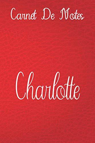Carnet de Notes Pour Charlotte: cahier personnalisé en cuir Rouge, doublé, couverture souple, format lettre (6 x 9) Cahier: écritures aléatoires, ... familiale ou tout simplement de jolies peti