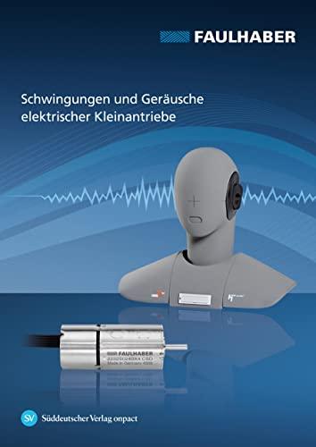 Schwingungen und Geräusche elektrischer Kleinantriebe: Messung, Analyse, Interpretation, Optimierung