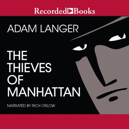 Thieves of Manhattan                   By:                                                                                                                                 Adam Langer                               Narrated by:                                                                                                                                 Rich Orlow                      Length: 8 hrs and 5 mins     5 ratings     Overall 3.2