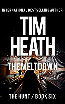 The Meltdown (The Hunt series Book 6): Bad Men And Billionaires Both Hate The Light by [Tim Heath]