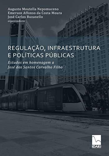 Regulação, Infraestrutura E Políticas Públicas: Estudos em homenagem a José dos Santos Carvalho Filho