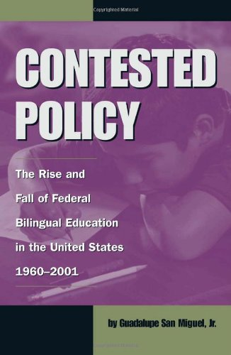 Download Contested Policy: The Rise and Fall of Federal Bilingual Education in the United States, 1960-2001 (Al Filo, No. 1) 1574411713