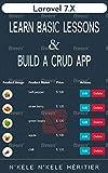 Laravel 7.X : LEARN BASIC LESSONS & BUILD A CRUD APP (PHP Framework) (English Edition)