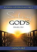 Knowing God Part 2 - Seeking God's Perspective